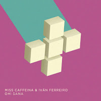 Miss Caffeina e Iván Ferreiro, Oh! Sana