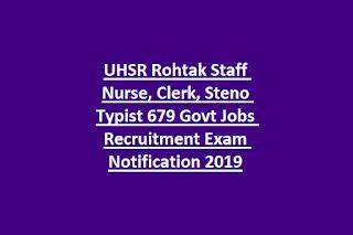 UHSR Rohtak Staff Nurse, Clerk, Steno Typist 679 Govt Jobs Recruitment Exam Notification 2019