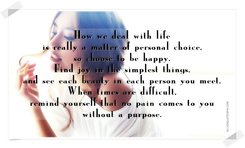How We Deal With Life Is Really A Matter Of Personal Choice, So Choose To Be Happy, Picture Quotes, Love Quotes, Sad Quotes, Sweet Quotes, Birthday Quotes, Friendship Quotes, Inspirational Quotes, Tagalog Quotes