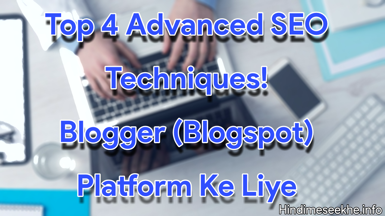 Advanced SEO Tips For Blogspot Bloggers