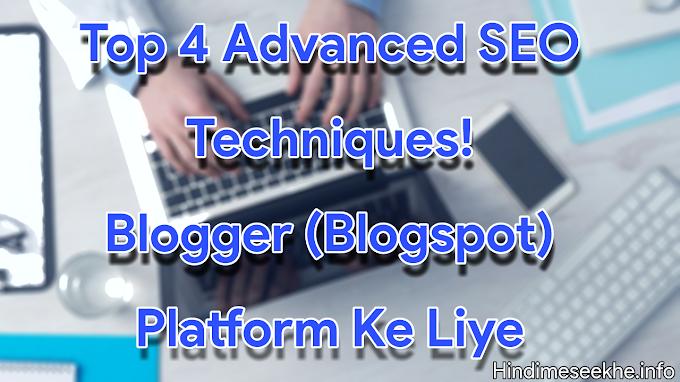 Top 4 Advanced SEO Techniques Blogger (Blogspot) Platform Ke Liye