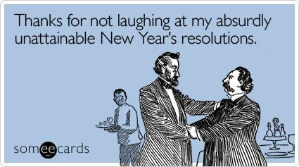 thanks for not laughing - Resolutions via Someecards