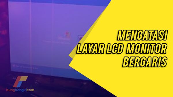 Cara Terbaru Memperbaiki Layar LCD PC dan Laptop Bergaris