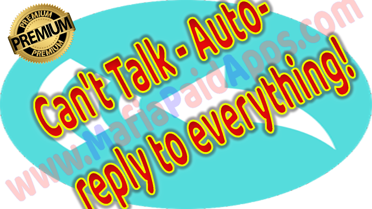 Can't Talk - Auto-reply to everything! Premium v0 8 4 Apk for