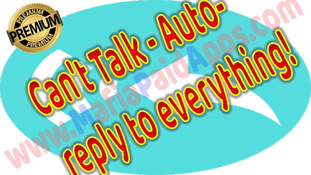 Can't Talk - Auto-reply to everything! Premium v0.8.4 Apk for Android