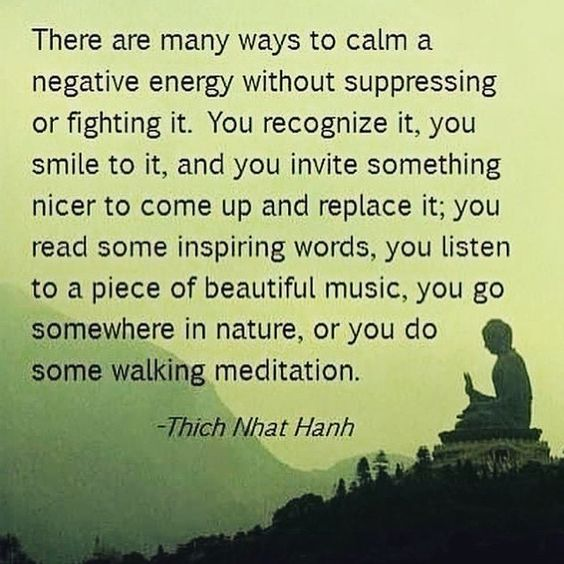 There are many ways to calm a negative energy without suppressing or fighting it.-Thich Nhat Hanh via Blog Beau Monde