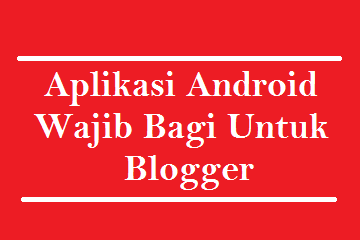 Aplikasi Android Wajib Untuk Para Blogger