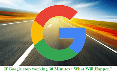 google stop 30 minutes, what happen if google stop working