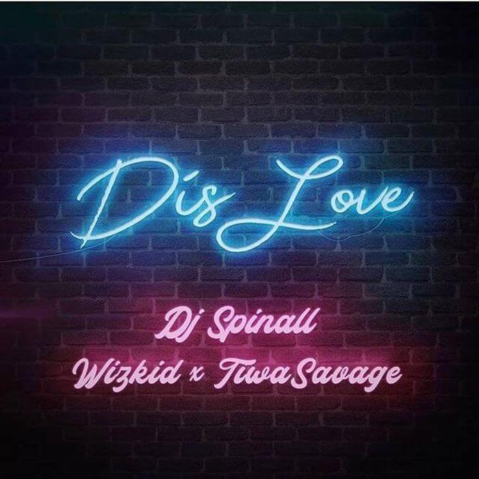 Download: Dis Love – DJ Spinall (feat. Wizkid & Tiwa Savage)
