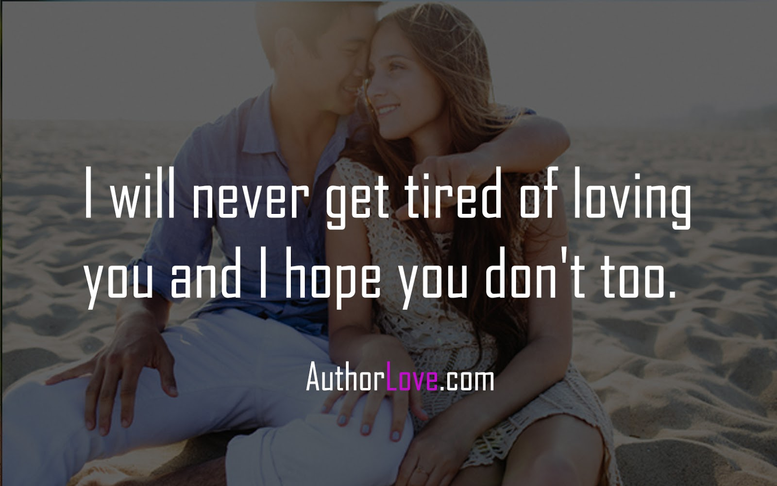 Lovingyou Quotes I Will Never Get Tired Of Loving You And I Hope You Don't Too .