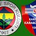 Fenerbahçe Kardemir Karabükspor Maçı Saat Kaçta? Canlı İzle Beinsports