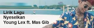 Lirik Lagu Nyeselkan - Young Lex ft. Mas Gib