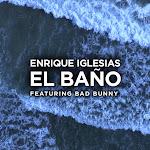 Enrique Iglesias - EL BAÑO (feat. Bad Bunny) - Single Cover