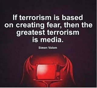 If terrorism is based on creating fear, then the greatest terrorism is media.