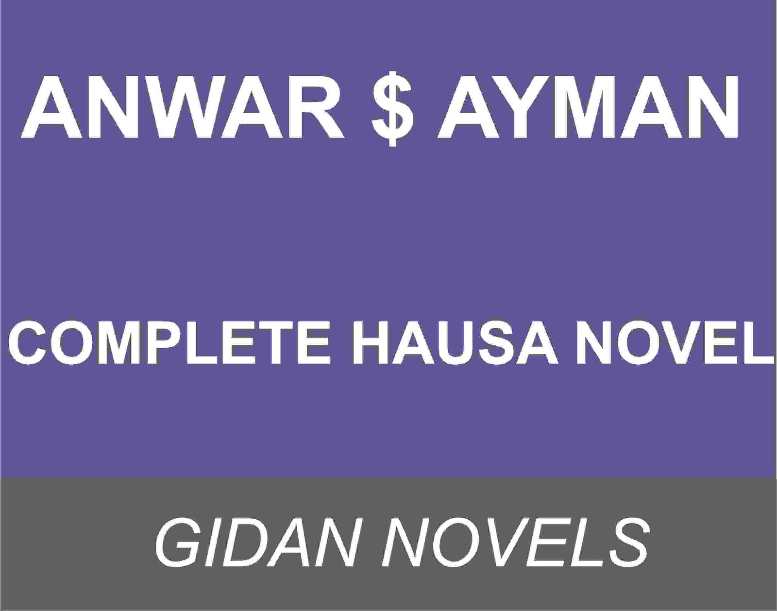 ANWAR $ AYMAN COMPLETE HAUSA NOVES WORLD - Gidan Novels