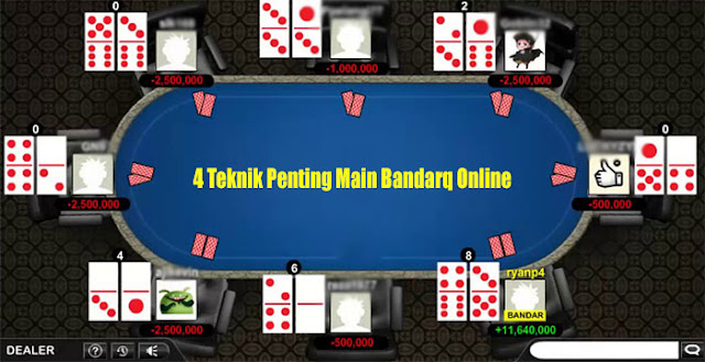 4 Teknik Penting Main Bandarq Online