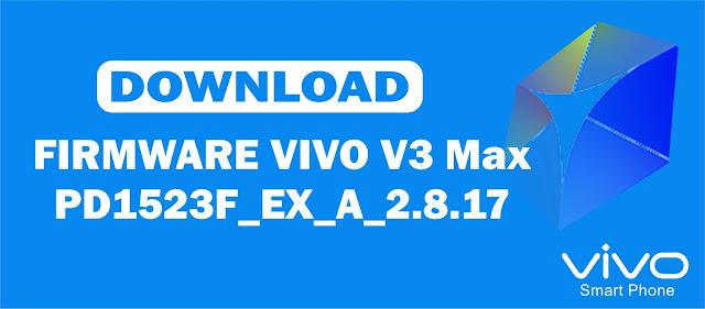 Download Firmware Vivo V3 Max PD1523F_EX_A_2.8.17