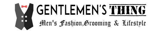 Gentlemen's Thing| Men's Fashion, Grooming and Lifestyle.