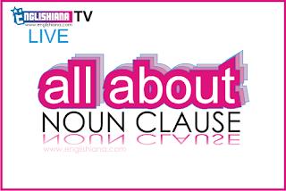 Pengertian, Rumus, dan Contoh Noun Clause / Klausa Nomina dalam Bahasa Inggris