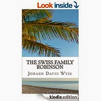 FREE: The Swiss Family Robinson; or Adventures in a Desert Island by Johann David Wyss