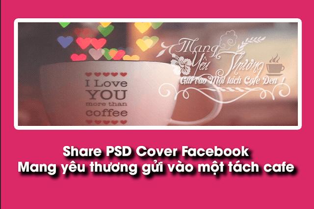 PSD Cover Facebook - Mang yêu thương gửi vào một tách cafe
