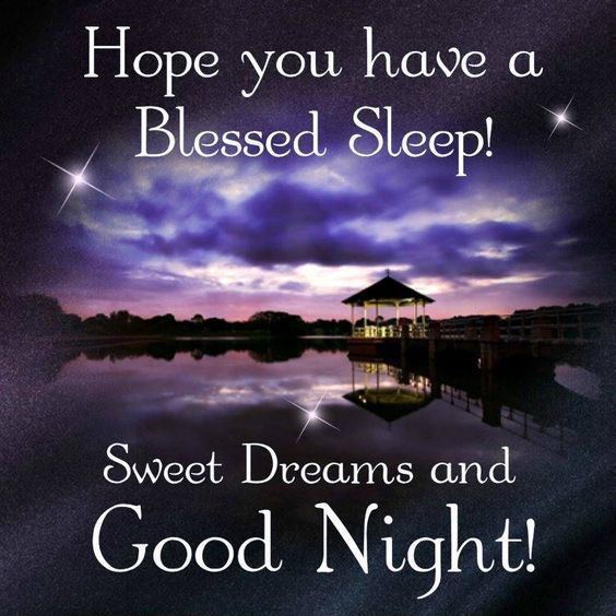 Hope you have blessed sleep! sweet dreams and good night!