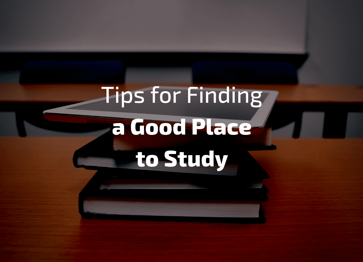 Tips for Finding a Good Place to Study