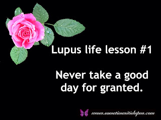 Image pink rose. Text Lupus life lesson #1 Never take a good day for granted.