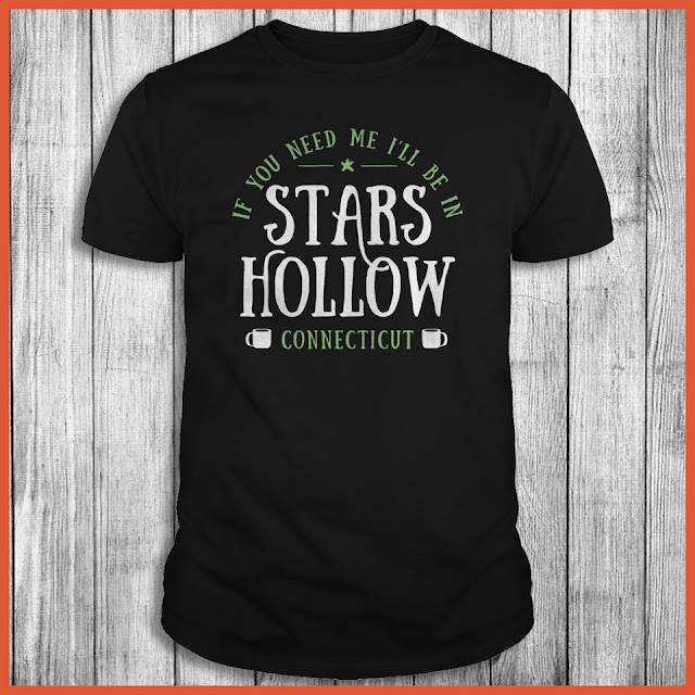 If You Need Me Ill Be In Stars Hollow Connecticut T-Shirt