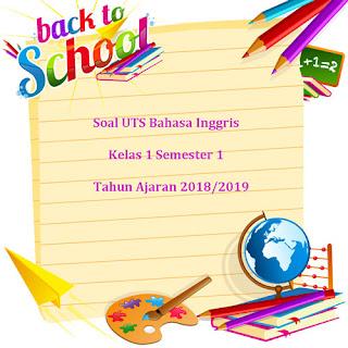 Contoh Soal UTS Bahasa Inggris Kelas 1 Semester 1 Terbaru Tahun 2018/2019