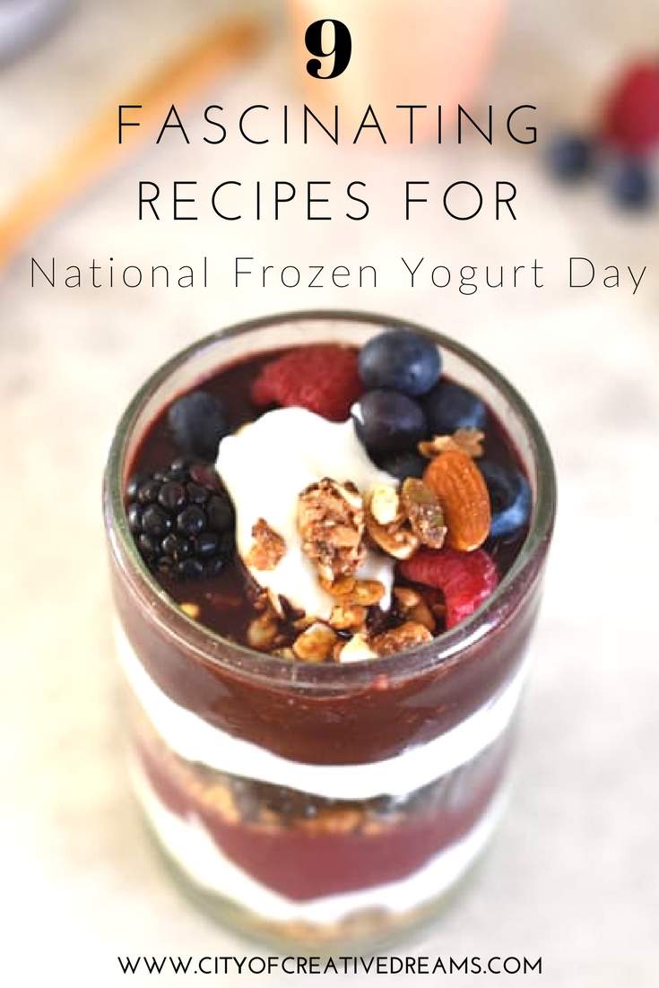 9 Fascinating Recipes for National Frozen Yogurt Day - City of Creative Dreams