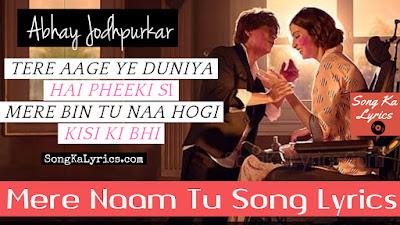 mere-naam-tu-song-lyrics-shahrukh-khan-anushka-sharma-zero-2018-abhay-jodhpurkar
