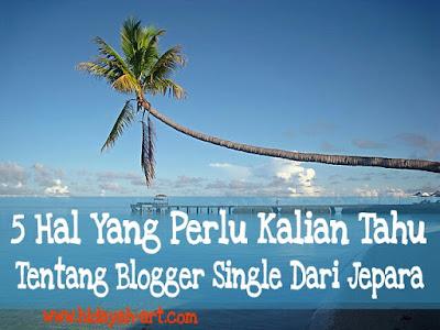 5 Hal Yang Perlu Kalian Tahu Tentang Blogger Single Dari Jepara