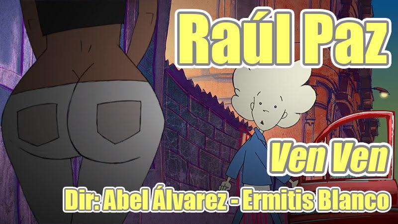Raúl Paz - ¨VEN, VEN¨ - Videoclip / Dibujo Animado - Dirección: Abel Álvarez - Ermitis Blanco. Portal Del Vídeo Clip Cubano