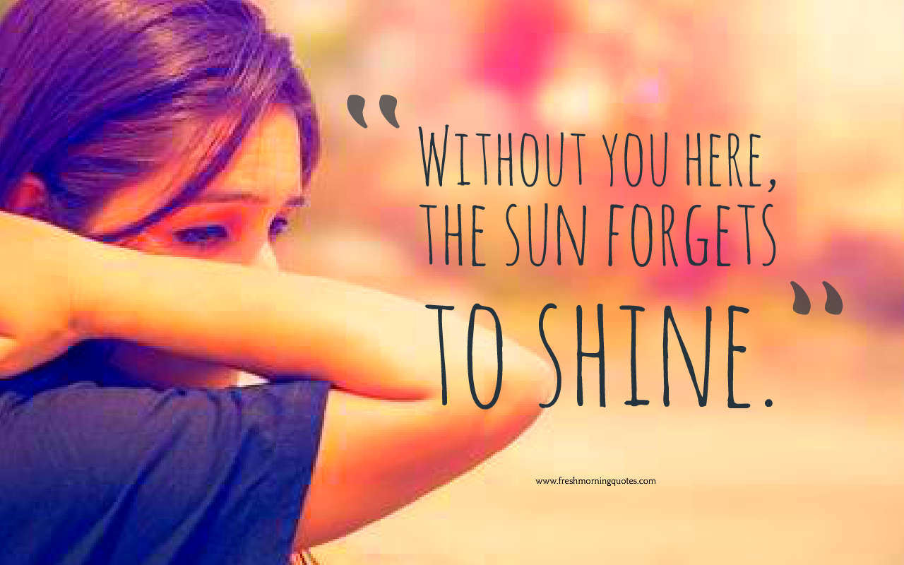 without you the sun forget to shine quotes