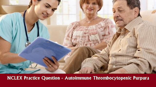 NCLEX Practice Question - Autoimmune Thrombocytopenic Purpura