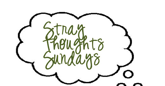 Stray Thoughts Sunday