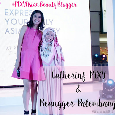Gathering PIXY Beauty Blogger Palembang: Express Your Truly Asian Beauty 2017