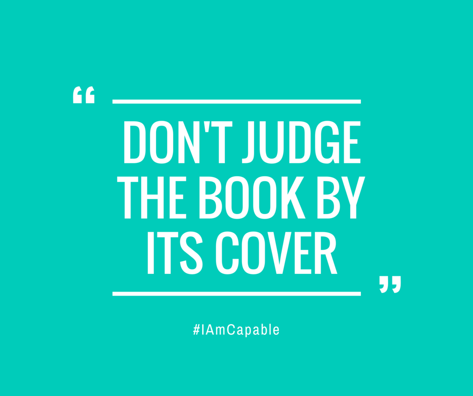 dont judge a book by the 3 quotes have been tagged as don-t-judge-a-book-by-its-cover: steve cosgroves : 'never judge someone by the way he looks or a book by the way it's covered.