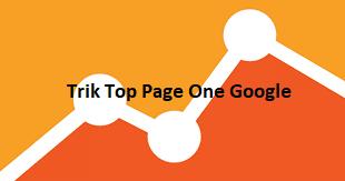Trik Page One Google (Lengkap 2018)