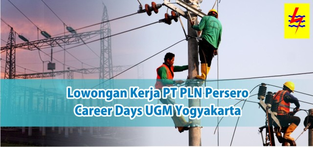 Lowongan Kerja PT PLN Persero Career Days UGM Yogyakarta