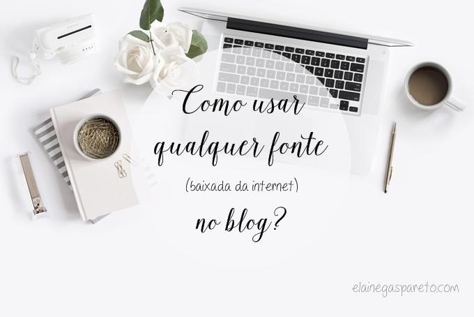 Como usar qualquer fonte (baixada da internet) no blog?