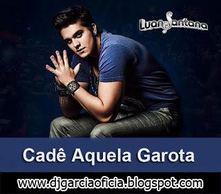 f7c1ff5ff8f3c Luan Santana - Cade Aquela Garota - (Download Free)   DJ GARCIA ...