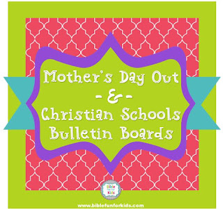 http://www.biblefunforkids.com/2017/06/mothers-day-out-bulletin-boards.html