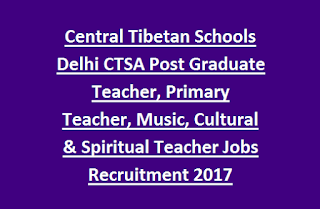 Central Tibetan Schools Delhi CTSA Post Graduate Teacher, Primary Teacher, Music, Cultural and Spiritual Teacher Jobs Recruitment 2017