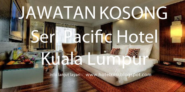 Jawatan Kosong Seri Pacific Hotel Kuala Lumpur 2017