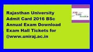 Rajasthan University Admit Card 2016 BSc Annual Exam Download Exam Hall Tickets for @www.uniraj.ac.in