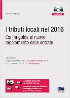 I tributi locali nel 2016. Con la guida al nuovo regolamento delle entrate. Con aggiornamento online. Con CD-ROM