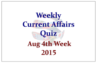 Weekly Current Affairs Quiz- August 4th Week 2015