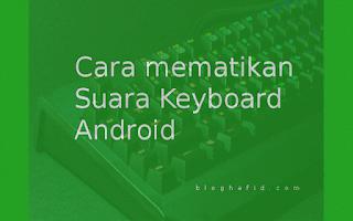 Cara matikan suara keyboard pada Android